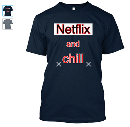 netflix and chill t-shirt definition of netflix and chill